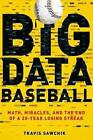 Big Data Baseball: Math, Miracles, and the End of a 20-Year Losing Streak by Travis Sawchik (Paperback / softback, 2016)