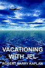 Vacationing With Jel 9780595382569 by Robert Barry Kaplan Paperback