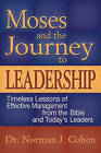 Moses and the Journey to Leadership: Timeless Lessons of Effective Management from the Bible and Today's Leaders by Norman J. Cohen (Hardback, 2007)