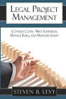 Legal Project Management: Control Costs, Meet Schedules, Manage Risks, and Maintain Sanity by Steven B Levy (Paperback / softback, 2009)