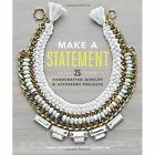 Make a Statement: 25 Handcrafted Jewellery & Accessory Projects by Katie Covington, Janet Crowther (Paperback, 2015)