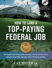 How to Land a Top-Paying Federal Job : Your Complete Guide to Opportunities, Internships, Resumes and Cover Letters, Application Essays (KSAs), Interviews, Salaries, Promotions and More! by Lily Whiteman (2008, Paperback)