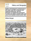 Ogilby's and Morgan's Pocket-Book of the Roads, with Their Computed and Measured Distances, and the Distinction of Market and Post-Towns. to Which Are Added, Several Roads, and Above Five Hundred Market-Towns: 8ed. by Dr. William Morgan (Paperback / softback, 2010)