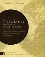Theology in the Context of World Christianity : How the Global Church Is Influencing the Way We Think about and Discuss Theology by Timothy C. Tennent (2007, Hardcover)