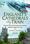 England's Cathedrals by Train: Discover How the Normans and Victorians Helped to Shape Our Lives by Murray Naylor (Hardback, 2013)