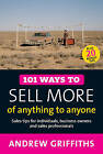 101 Ways to Sell More of Anything to Anyone by Andrew Griffiths (Paperback, 2009)
