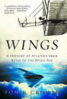 Wings: A History of Aviation from Kites to the Space Age by Tom D. Crouch (Paperback, 2004)