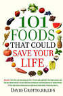 101 Foods That Could Save Your Life by David Grotto (Paperback, 2008)