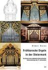 Frühbarocke Orgeln in der Steiermark von Otmar Heinz (2013, Taschenbuch)