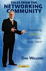 Tales From The Networking Community: Networking, Like Life, is a Process Not an Event by Dan Williams (Paperback, 2007)