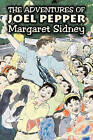 The Adventures of Joel Pepper by Margaret Sidney (Paperback / softback, 2008)