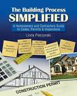 The Building Process Simplified: A Homeowners and Contractors Guide to Codes, Permits, and Inspections by Linda Sucher Pieczynski (Paperback, 2008)