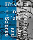Recomposing Art and Science: Artists-In-Labs by De Gruyter (Paperback, 2016)