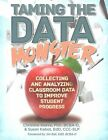 Taming the Data Monster: Collecting and Analyzing Classroom Data to Improve Student Progress by Christine Reeve, Susan Kabot (Paperback, 2015)