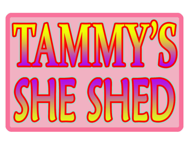 PERSONALIZED SHE SHED SIGN *YOUR NAME* GARDEN ALUMINUM FULL HI GLOSS COLOR G#491