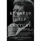 The Kennedy Half-Century: The Presidency, Assassination, and Lasting Legacy of John F. Kennedy by Larry J. Sabato (Paperback, 2014)