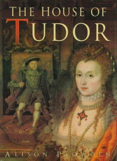 The House of Tudor By Alison Plowden. 9780750918909