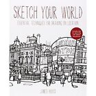 Sketch Your World: Drawing techniques for great results on the go by James Hobbs (Paperback, 2014)