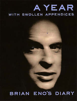 A Year with Swollen Appendices: The Diary of Brian Eno by Brian Eno (Paperback,