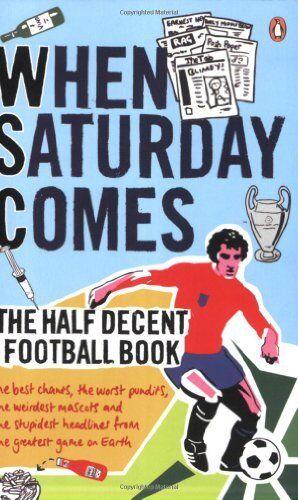 When Saturday Comes: The Half Decent Football Book (When Saturd .9780141015569