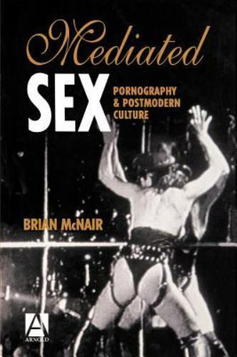 Mediated Sex : Pornography and Postmodern Culture by Brian McNair (1996)
