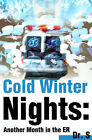 Cold Winter Nights: Another Month in the ER by Dr S (Paperback / softback, 2001)
