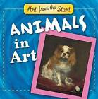 Animals in Art: Art from the Start by Suzanne Bober, Julie Merberg (Board book, 2011)