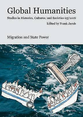 Migration and State Power (Global Humanities. Studies in Histories, Cultures and