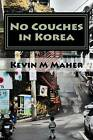 No Couches in Korea by Kevin M Maher (Paperback / softback, 2016)