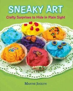 Sneaky-Art-Crafty-Surprises-to-Hide-in-Plain-Sight-Hardcover-by-Jocelyn-M