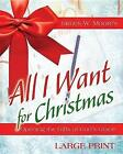 All I Want for Christmas [Large Print]: Opening the Gifts of God's Grace by James W Moore (Paperback, 2016)