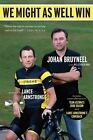 We Might as Well Win : On the Road to Success with the Mastermind Behind Eight Tour de France Victories by Bill Strickland and Johan Bruyneel (2009, Paperback)