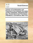 Articles of Confederation and Perpetual Union Between the States of New-Hampshire, Massachusetts-Bay, Rhode-Island and Providence Plantations, Connecticut, New-York by Multiple Contributors (Paperback / softback, 2010)