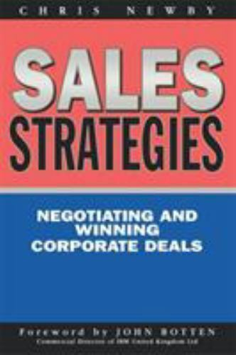 Sales Strategies: Negotiating and Winning Corporate Deals: By Newby, Chris