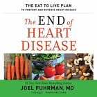 The End of Heart Disease: The Eat to Live Plan to Prevent and Reverse Heart Disease by Joel Fuhrman MD (CD-Audio, 2016)