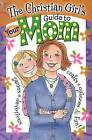 The Christian Girl's Guide to Your Mom by Marilyn Copley Hilton (Paperback / softback, 2004)