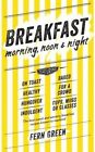 Breakfast - Morning, Noon and Night by Fern Green (Hardback, 2015)