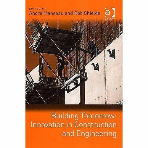 Building Tomorrow: Innovation in Construction and Engineering by Manseau, André