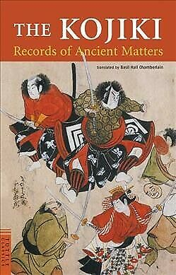 Kojiki : Records of Ancient Matters, Paperback by Chamberlain, Basil Hall (TR...