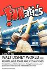 Funatics Guide to Walt Disney World 2012: Resorts, Golf, Tours, and Special Events by Mrs Shannon Rasmussen (Paperback / softback, 2012)