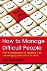 How to Manage Difficult People: Proven strategies for dealing with challenging behaviour at work by Alan Fairweather (Paperback, 2014)