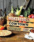 Meatless in Cowtown: A Vegetarian Guide to Food and Wine, Texas-Style by Laura Samuel Meyn (Paperback, 2013)