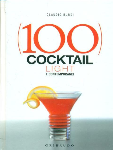 100 COCKTAIL LIGHT E CONTEMPORANEI PRIMA EDIZIONE BURDI CLAUDIO GRIBAUDO 2013