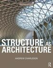 Structure As Architecture: A Source Book for Architects and Structural Engineers by Andrew Charleson (Paperback, 2014)