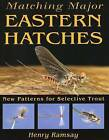 Matching Major Eastern Hatches: New Patterns for Selective Trout by Henry Ramsay (Paperback, 2010)