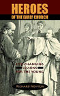 Heroes of the Early Church: Life-Changing Lessons for the Young by Richard Newton (Paperback / softback, 2005)