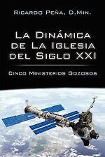 La Dinamica de la Iglesia Del Siglo Xxi : Cinco Ministerios Gozosos by...