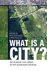 What is a City?: Rethinking the Urban After Hurricane Katrina by University of Georgia Press (Paperback, 2008)