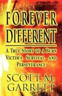 Forever Different: A True Story of a Burn Victim's Survival and Perseverance by Scott M Garrett (Paperback / softback, 2012)