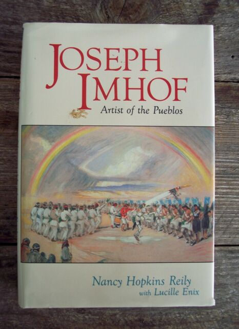 Joseph A. Imhof : Artist of the Pueblos by Nancy H. Reily (1998, Hardcover)
